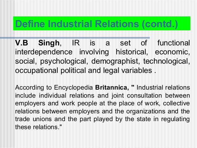 V.B Singh, IR is a set of functional interdependence involving historical, economic, social, psychological, demographist, ...