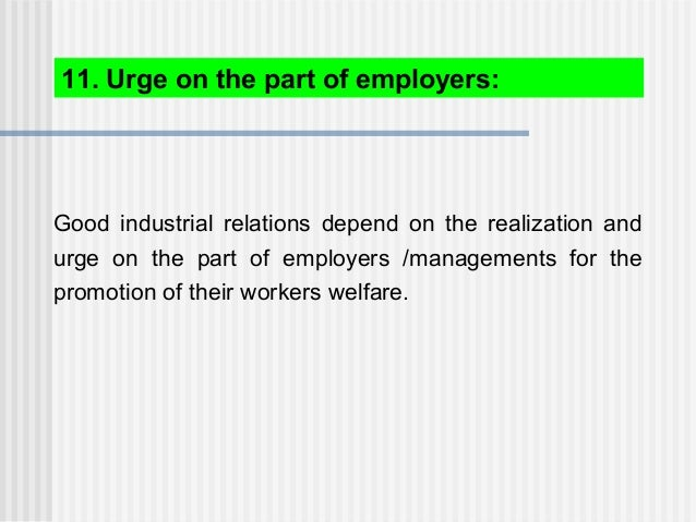 Good industrial relations depend on the realization and urge on the part of employers /managements for the promotion of th...