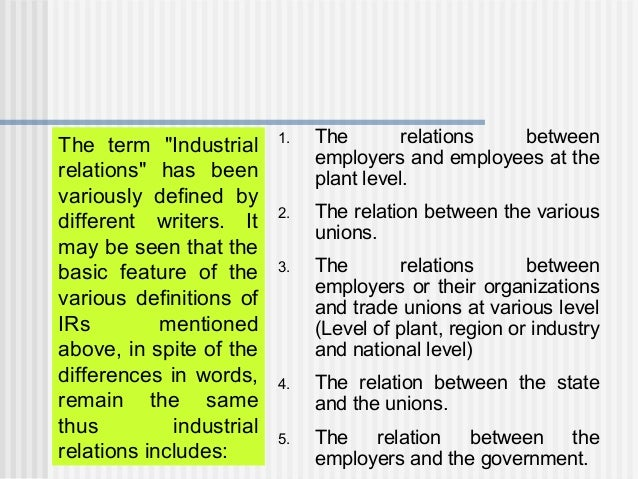 """The term """"Industrial relations"""" has been variously defined by different writers. It may be seen that the basic feature of ..."""