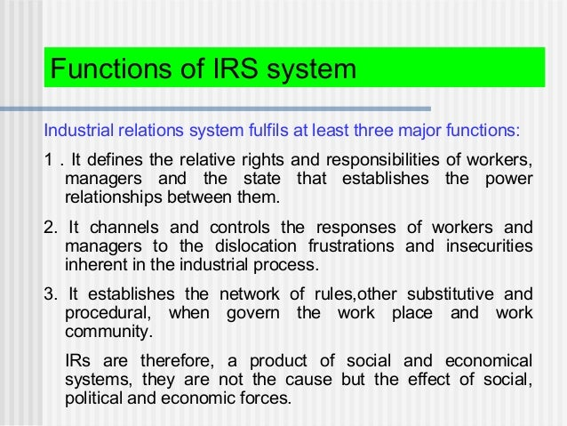 Industrial relations system fulfils at least three major functions: 1 . It defines the relative rights and responsibilitie...