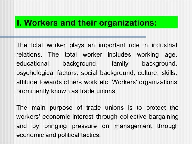 The total worker plays an important role in industrial relations. The total worker includes working age, educational backg...