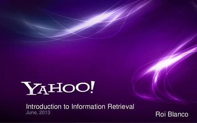 Introduction to Information Retrieval  June, 2013 Roi Blanco