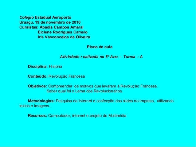 Colégio Estadual Aeroporto Uruaçu, 19 de novembro de 2010 Cursistas: Abadia Campos Amaral Elciene Rodrigues Camelo Iris Va...