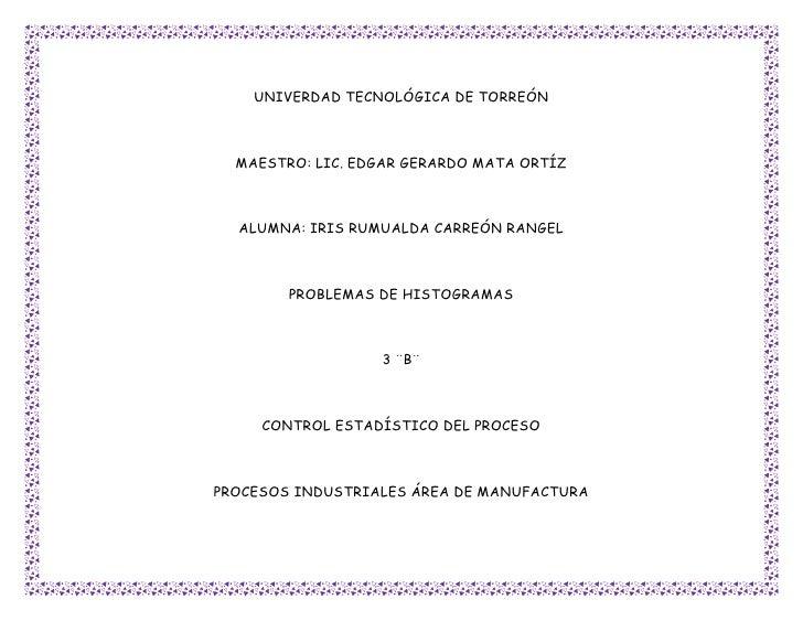 UNIVERDAD TECNOLÓGICA DE TORREÓN  MAESTRO: LIC. EDGAR GERARDO MATA ORTÍZ  ALUMNA: IRIS RUMUALDA CARREÓN RANGEL        PROB...