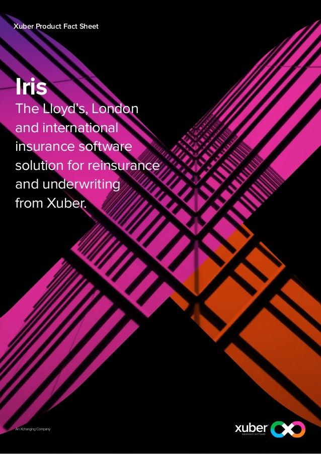Xuber Product Fact SheetIrisThe Lloyd's, Londonand internationalinsurance softwaresolution for reinsuranceand underwriting...