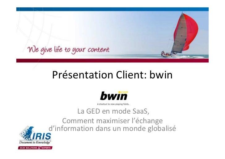 Présentation Client: bwin        La GED en mode SaaS,     Comment maximiser l'échanged'information dans un monde globalisé