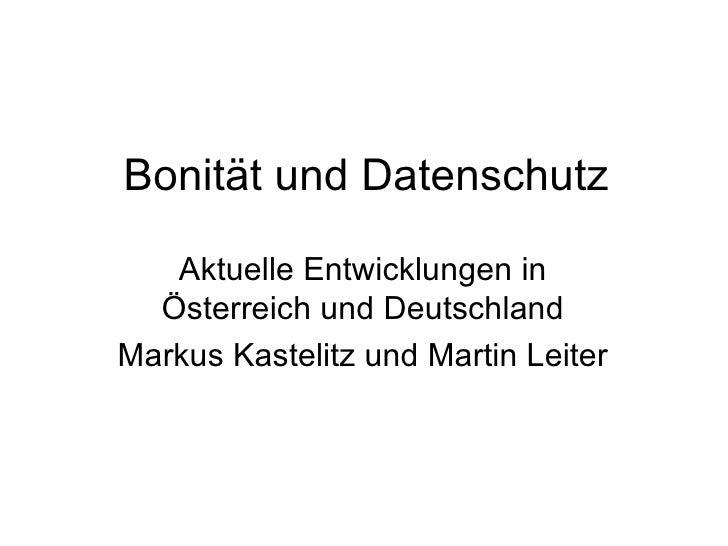 Bonität und Datenschutz Aktuelle Entwicklungen in Österreich und Deutschland Markus Kastelitz und Martin Leiter