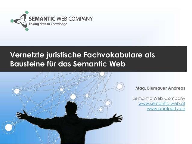 Vernetzte juristische Fachvokabulare als Bausteine für das Semantic Web Mag. Blumauer Andreas Semantic Web Company www.sem...
