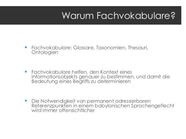 Warum Fachvokabulare?   Fachvokabulare: Glossare, Taxonomien, Thesauri, Ontologien   Fachvokabulare helfen, den Kontext ...