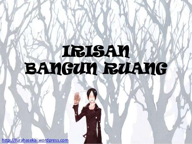IRISAN BANGUN RUANG  http://furahasekai.wordpress.com