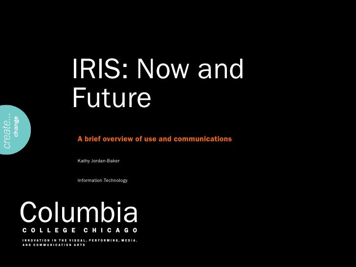 IRIS: Now and Future A brief overview of use and communications  Kathy Jordan-Baker Information Technology