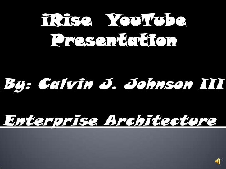 iRise  YouTube Presentation <br />By: Calvin J. Johnson III Enterprise Architecture<br />