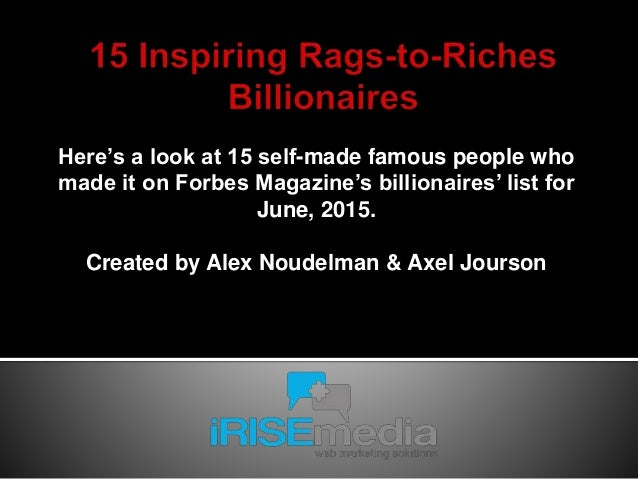 Here's a look at 15 self-made famous people who made it on Forbes Magazine's billionaires' list for June, 2015. Created by...
