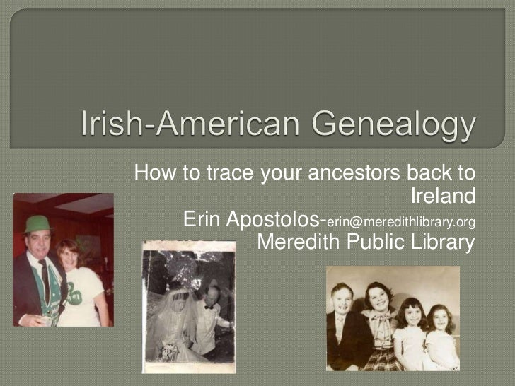 How to trace your ancestors back to                               Ireland    Erin Apostolos-erin@meredithlibrary.org      ...