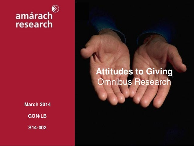March 2014 GON/LB S14-002 Attitudes to Giving Omnibus Research