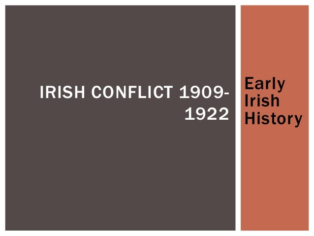 Early Irish History IRISH CONFLICT 1909- 1922
