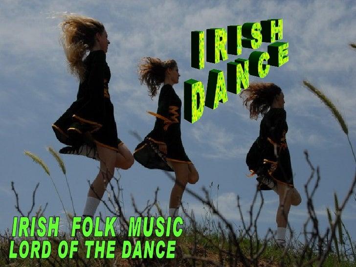 I R I S H D A N C E LORD OF THE DANCE IRISH  FOLK  MUSIC