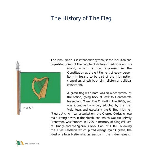 The National Flag3 The Irish Tricolour is intended to symbolise the inclusion and hoped-for union of the people of differe...