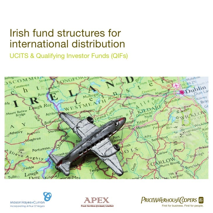 Irish fund structures for international distribution UCITS & Qualifying Investor Funds (QIFs)                             ...