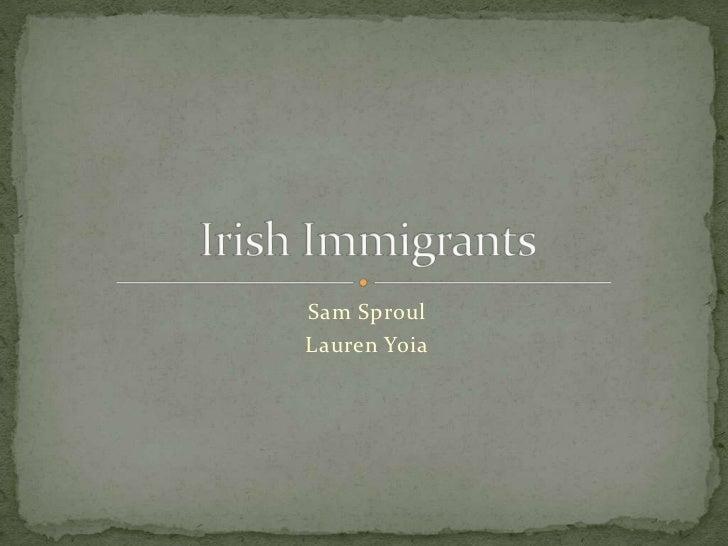 Sam Sproul <br />Lauren Yoia<br />Irish Immigrants<br />