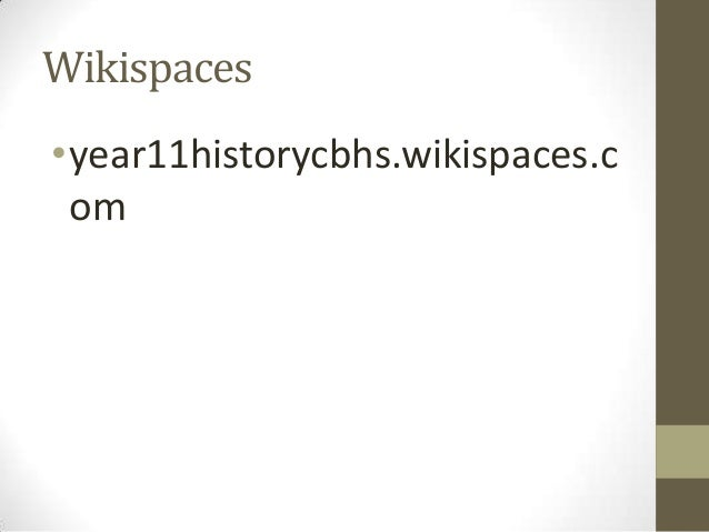 Wikispaces •year11historycbhs.wikispaces.c om