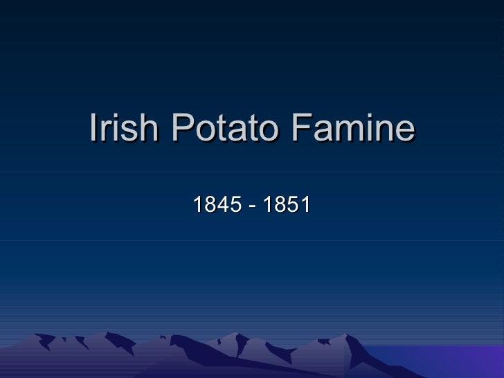 Irish Potato Famine 1845 - 1851