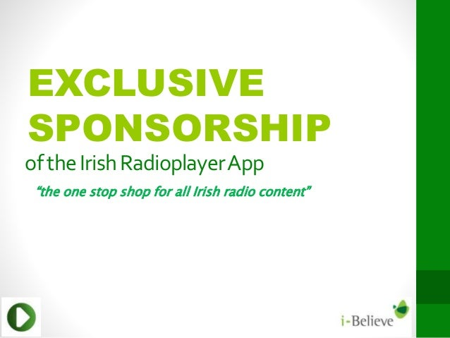 "oftheIrishRadioplayerApp ""the one stop shop for all Irish radio content"" EXCLUSIVE SPONSORSHIP"