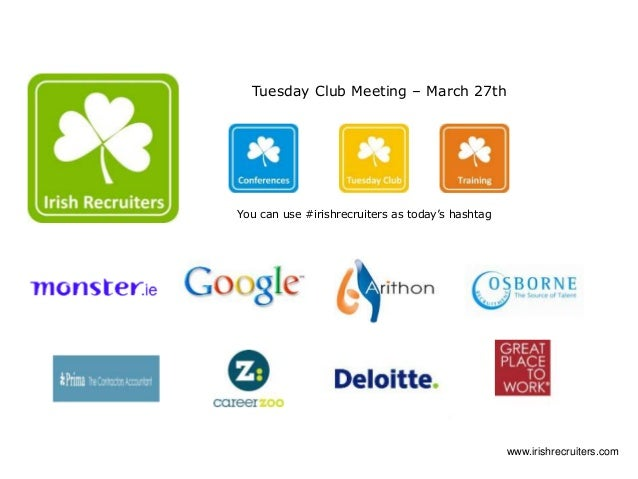 Tuesday Club Meeting – March 27th You can use #irishrecruiters as today's hashtag www.irishrecruiters.com