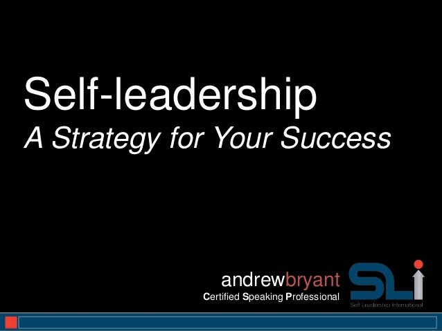 Self-leadershipA Strategy for Your Success                 andrewbryant             Certified Speaking Professional       ...