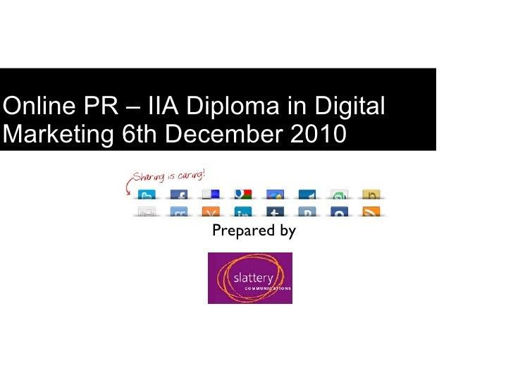 Online PR – IIA Diploma in Digital Marketing 6th December 2010 Prepared by