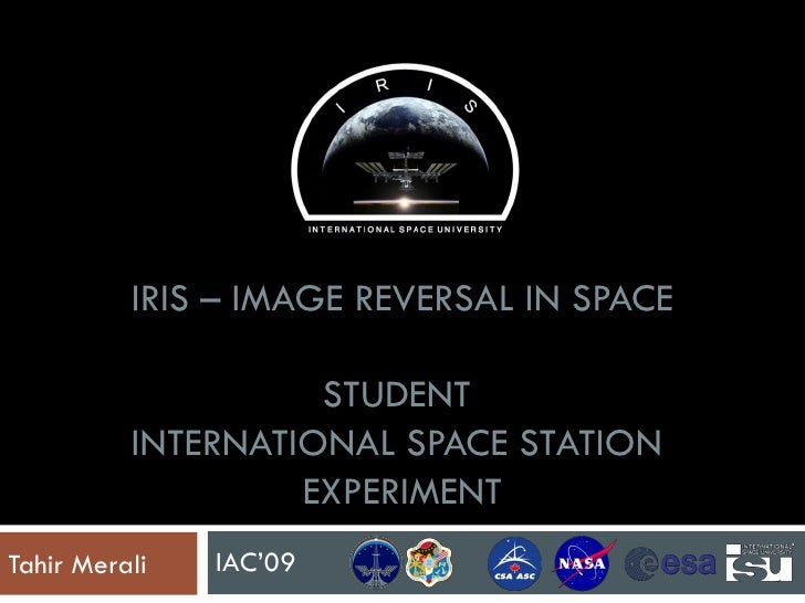 IRIS – IMAGE REVERSAL IN SPACE STUDENT  INTERNATIONAL SPACE STATION  EXPERIMENT Tahir Merali IAC'09