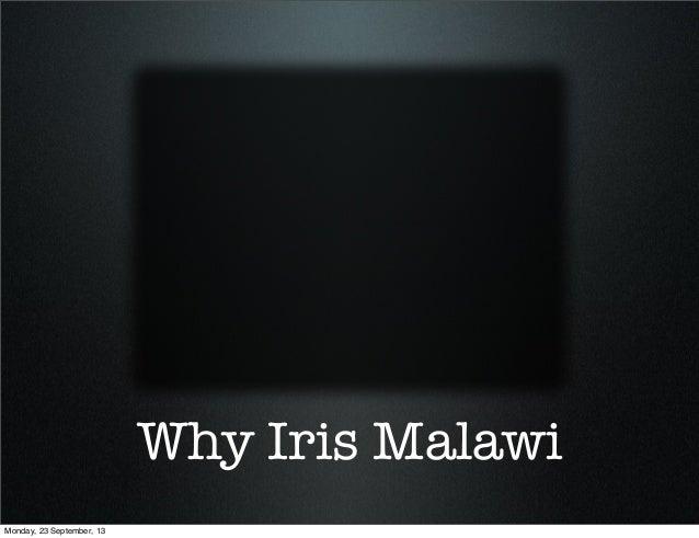 Why Iris Malawi Monday, 23 September, 13