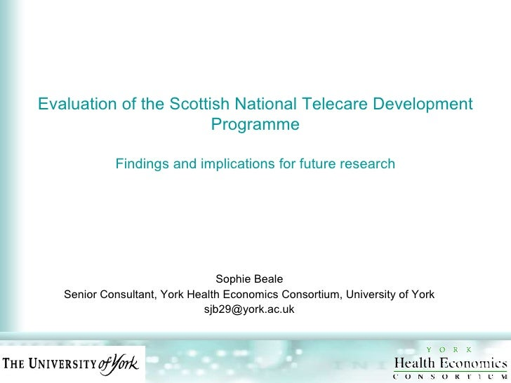 Evaluation of the Scottish National Telecare Development Programme Findings and implications for future research Sophie Be...