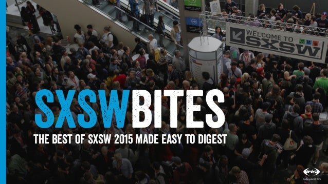 1 1 Confidential © 2015 SXSWBitesThe best of SXSW 2015 made easy to digest Confidential © 2015