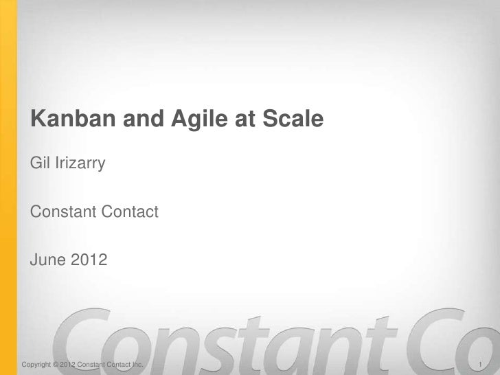 Kanban and Agile at Scale  Gil Irizarry  Constant Contact  June 2012Copyright © 2012 Constant Contact Inc.   1
