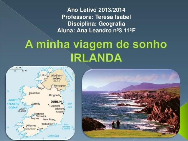 Ano Letivo 2013/2014 Professora: Teresa Isabel Disciplina: Geografia Aluna: Ana Leandro nº3 11ªF