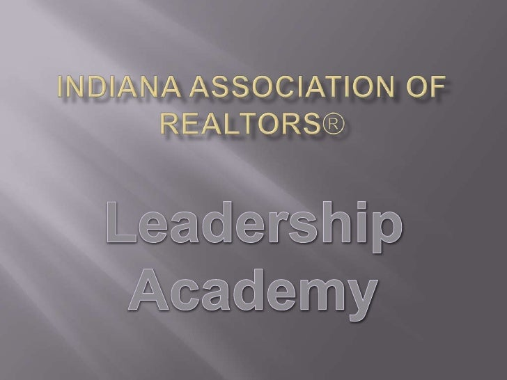 INDIANA ASSOCIATION OF REALTORS®<br />LeadershipAcademy<br />