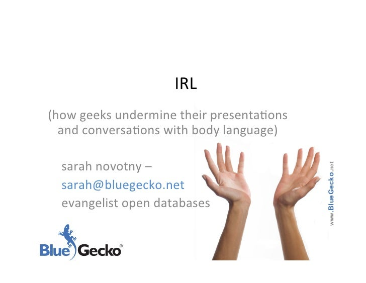 IRL     (how geeks undermine their presenta6ons       and conversa6ons with body language)        ...