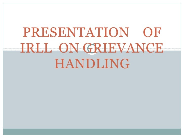 PRESENTATION  OF IRLL  ON GRIEVANCE HANDLING