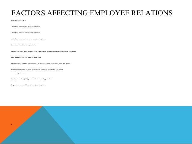 factors influencing employer employee relationship in strategy Factors influencing employee job satisfaction in cement industry of chhattisgarh in india found out three variables that is environmental (stress and work conditions), organizational factors (fair rewarding, promotion and opportunities) and behavioural factors (adequate authority, salary and.