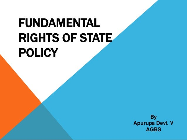 FUNDAMENTAL RIGHTS OF STATE POLICY  By Apurupa Devi. V AGBS