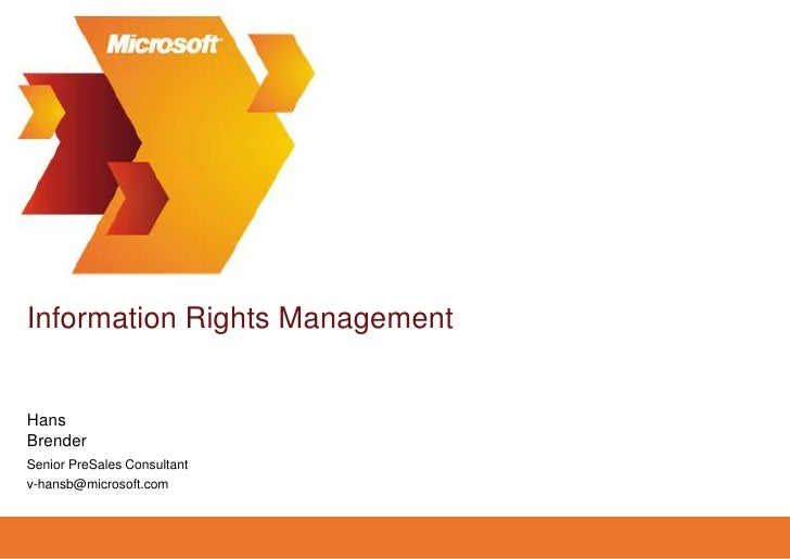 Information Rights Management<br />Brender<br />Hans<br />Senior PreSales Consultant<br />v-hansb@microsoft.com<br />