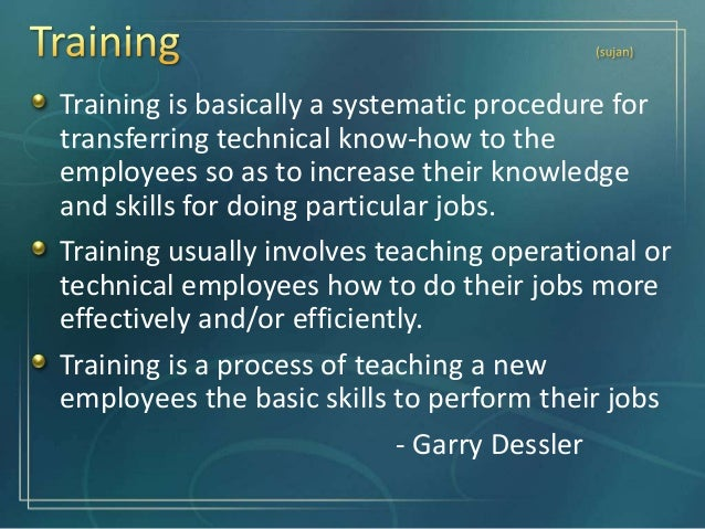 Efforts made to improve employee's ability to handle a variety of assignment. Development is a process of preparing employ...