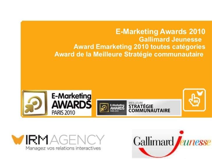 E-Marketing Awards 2010 Gallimard Jeunesse  Award Emarketing 2010 toutes catégories Award de la Meilleure Stratégie commun...