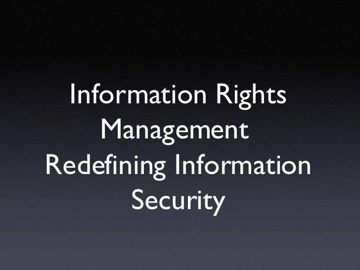 Information Rights Management  Redefining Information Security