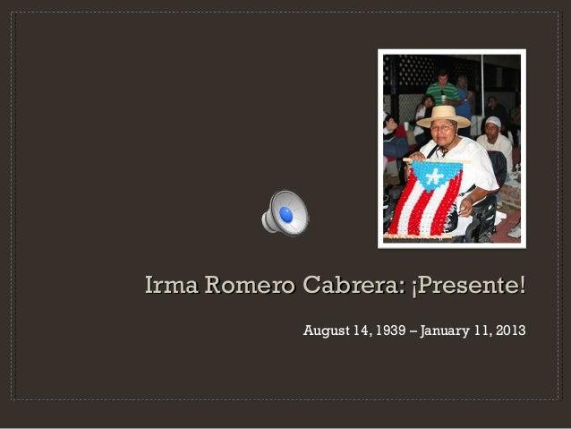 Irma Romero Cabrera: ¡Presente!            August 14, 1939 – January 11, 2013