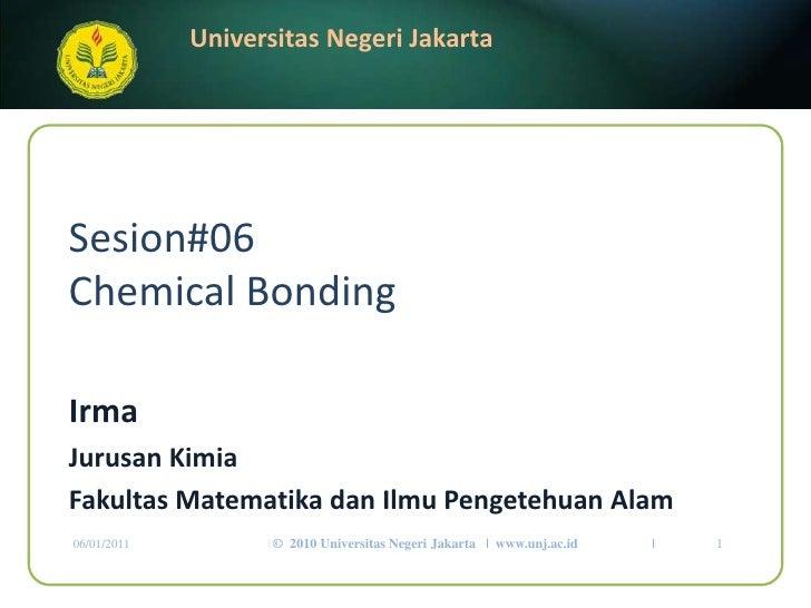 Sesion#06Chemical Bonding<br />Irma<br />Jurusan Kimia<br />FakultasMatematikadanIlmuPengetehuanAlam<br />06/01/2011<br />...