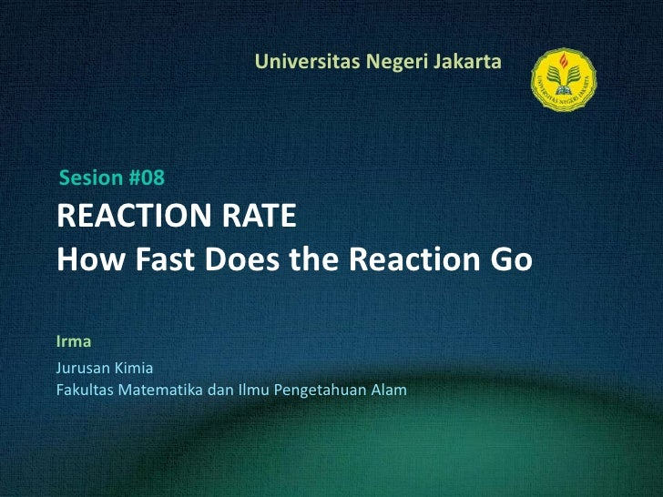 REACTION RATEHow Fast Does the Reaction Go<br />Irma<br />Sesion #08<br />JurusanKimia<br />FakultasMatematikadanIlmuPenge...
