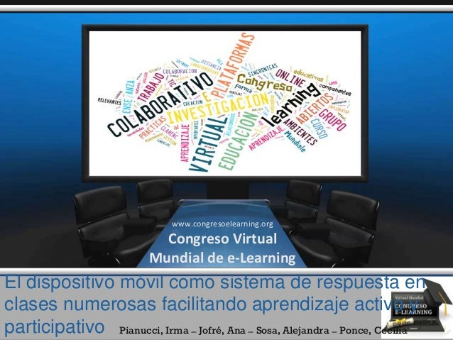Pianucci, Irma – Jofré, Ana – Sosa, Alejandra – Ponce, Cecilia El dispositivo móvil como sistema de respuesta en clases nu...