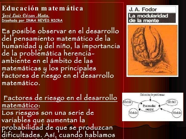 Educación matemática José Luis Cózar Mata. Diseñada por IRMA REYES RICRA Es posible observar en el desarrollo del pensamie...